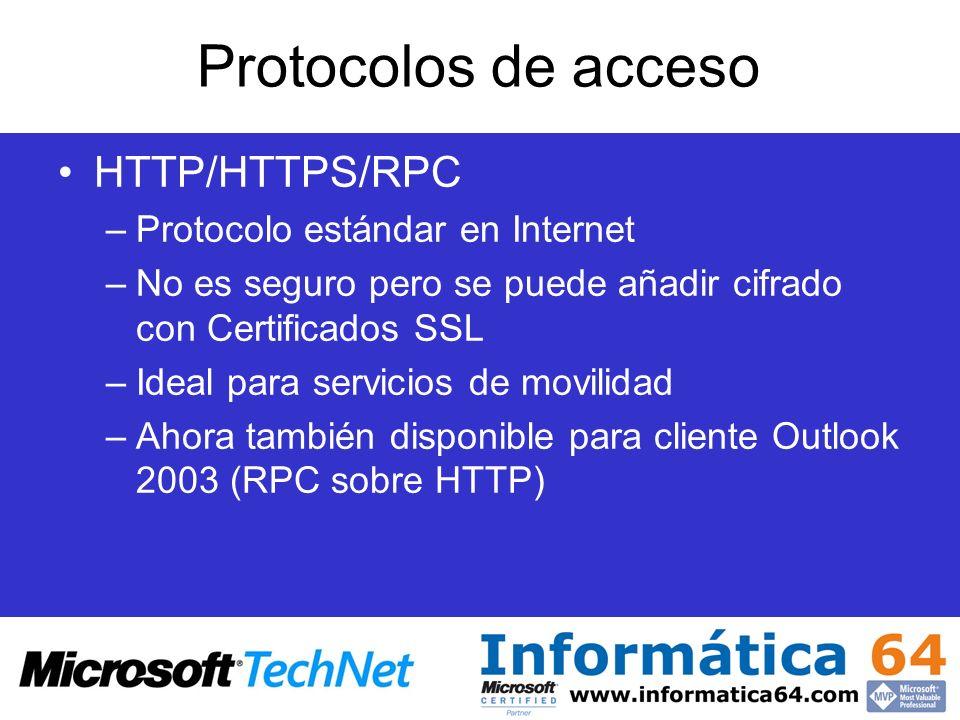 Protocolos de acceso HTTP/HTTPS/RPC –Protocolo estándar en Internet –No es seguro pero se puede añadir cifrado con Certificados SSL –Ideal para servic