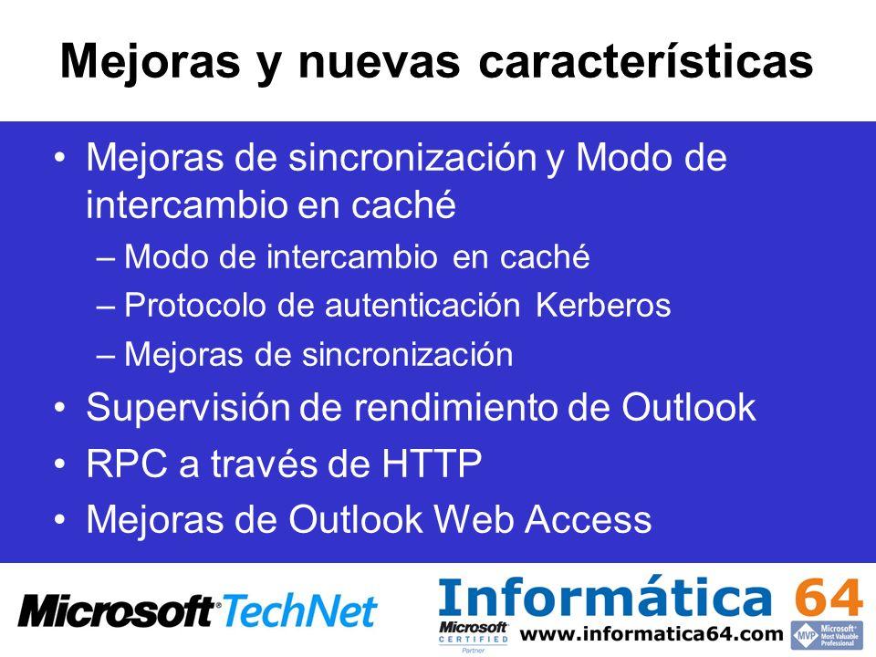 Mejoras y nuevas características Mejoras de sincronización y Modo de intercambio en caché –Modo de intercambio en caché –Protocolo de autenticación Kerberos –Mejoras de sincronización Supervisión de rendimiento de Outlook RPC a través de HTTP Mejoras de Outlook Web Access