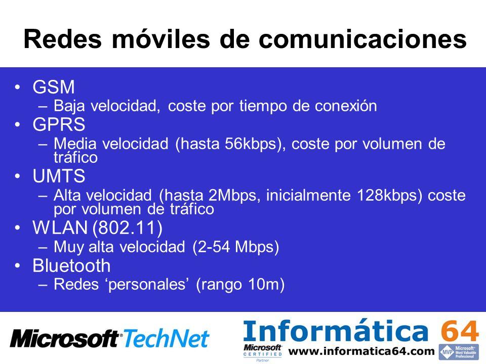 Redes móviles de comunicaciones GSM –Baja velocidad, coste por tiempo de conexión GPRS –Media velocidad (hasta 56kbps), coste por volumen de tráfico UMTS –Alta velocidad (hasta 2Mbps, inicialmente 128kbps) coste por volumen de tráfico WLAN (802.11) –Muy alta velocidad (2-54 Mbps) Bluetooth –Redes personales (rango 10m)