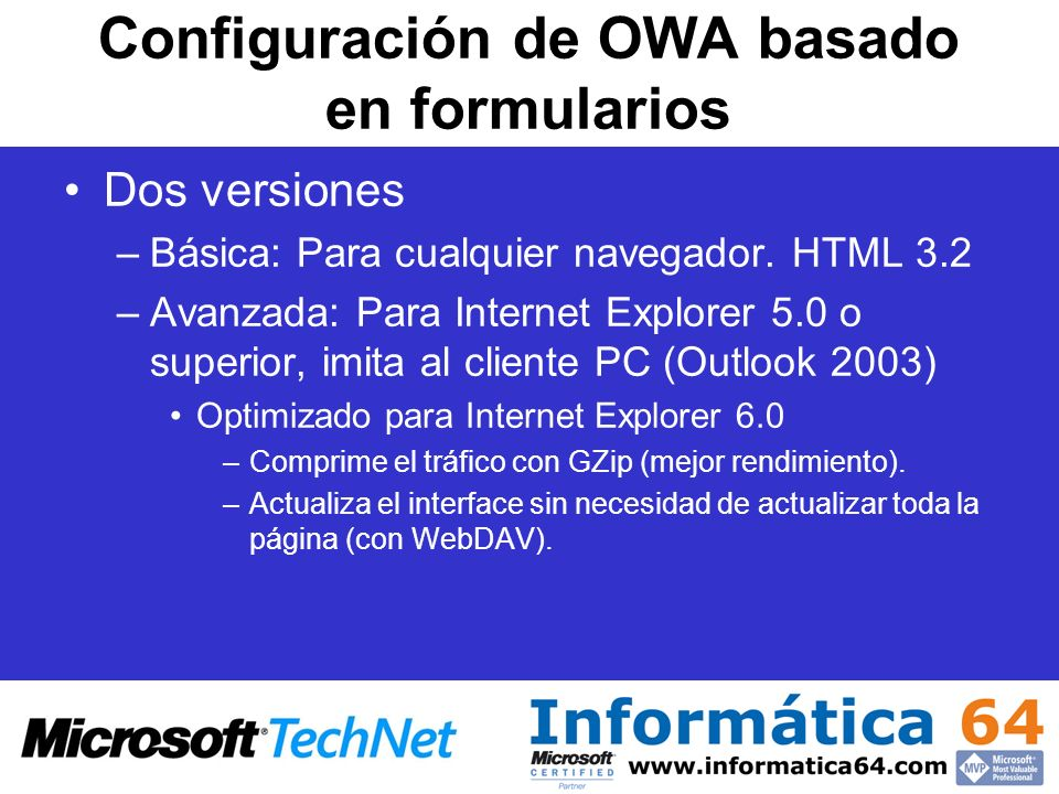 Configuración de OWA basado en formularios Dos versiones –Básica: Para cualquier navegador. HTML 3.2 –Avanzada: Para Internet Explorer 5.0 o superior,