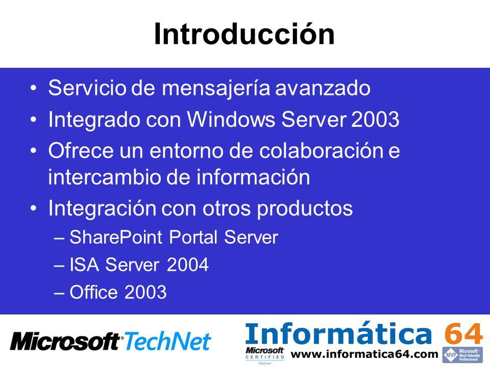 Introducción Servicio de mensajería avanzado Integrado con Windows Server 2003 Ofrece un entorno de colaboración e intercambio de información Integrac