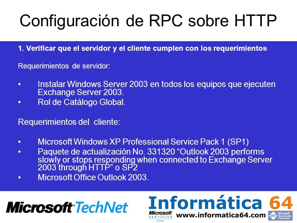 Configuración de RPC sobre HTTP 1. Verificar que el servidor y el cliente cumplen con los requerimientos Requerimientos de servidor: Instalar Windows
