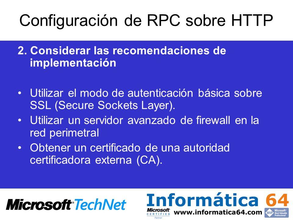 Configuración de RPC sobre HTTP 2. Considerar las recomendaciones de implementación Utilizar el modo de autenticación básica sobre SSL (Secure Sockets