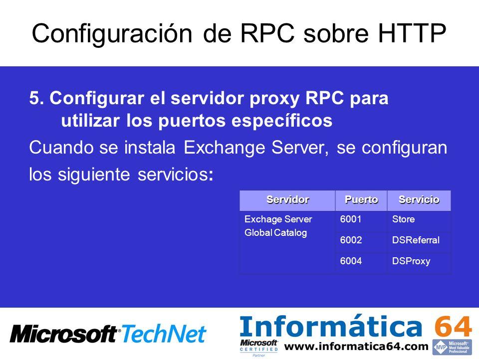 Configuración de RPC sobre HTTP 5. Configurar el servidor proxy RPC para utilizar los puertos específicos Cuando se instala Exchange Server, se config