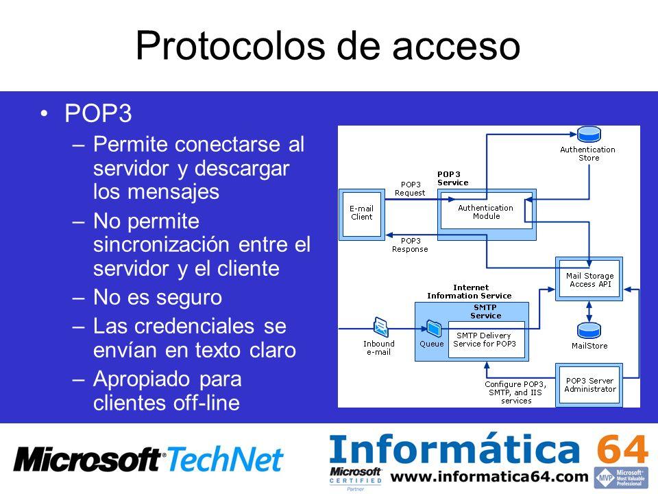 Protocolos de acceso POP3 –Permite conectarse al servidor y descargar los mensajes –No permite sincronización entre el servidor y el cliente –No es seguro –Las credenciales se envían en texto claro –Apropiado para clientes off-line