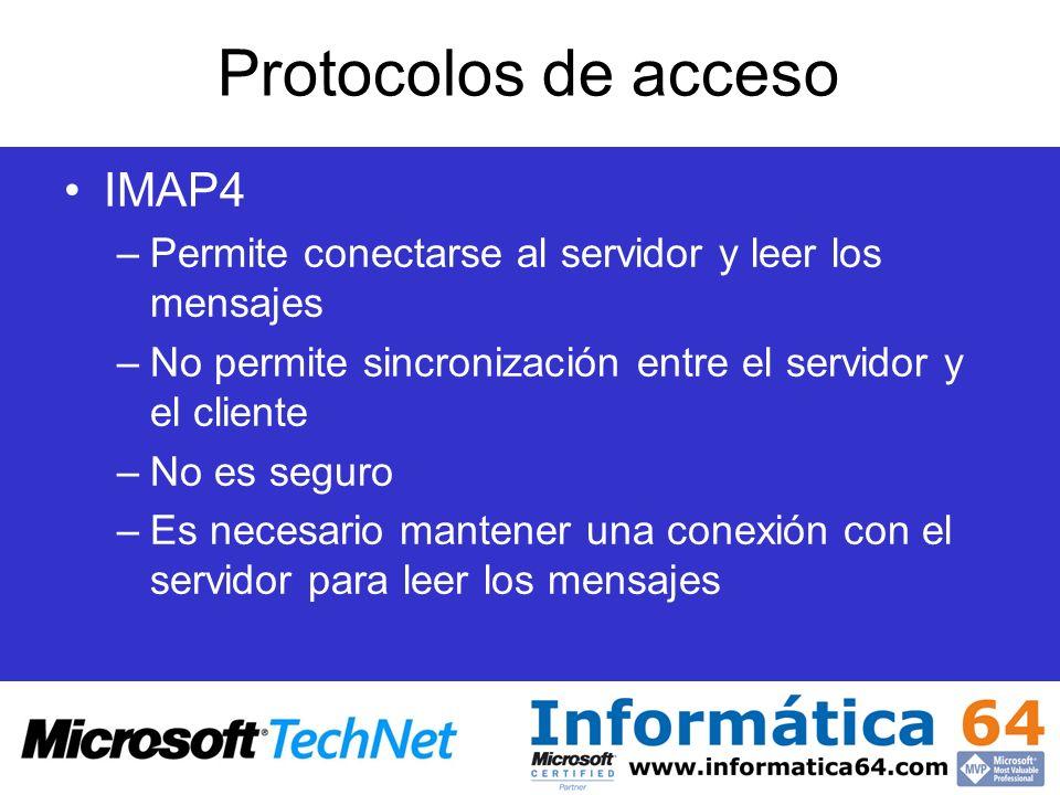 Protocolos de acceso IMAP4 –Permite conectarse al servidor y leer los mensajes –No permite sincronización entre el servidor y el cliente –No es seguro