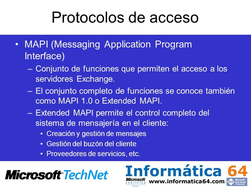 Protocolos de acceso MAPI (Messaging Application Program Interface) –Conjunto de funciones que permiten el acceso a los servidores Exchange. –El conju