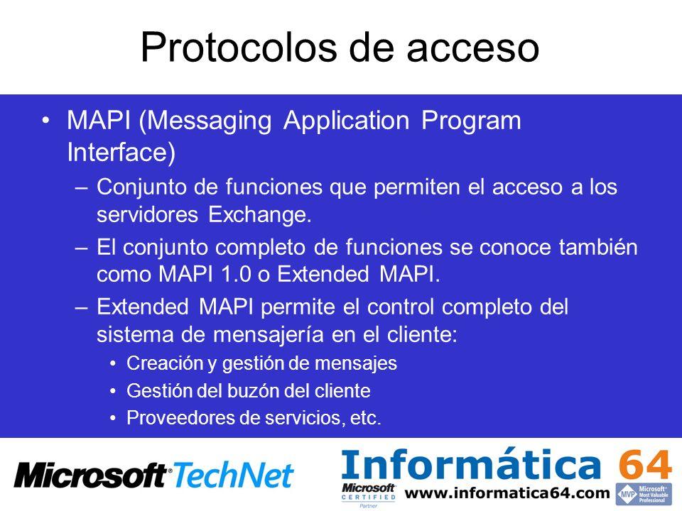 Protocolos de acceso MAPI (Messaging Application Program Interface) –Permite conexiones síncronas –Utiliza RPC como protocolo de conexión –Es seguro, permite autenticación mediante: Kerberos LM NTLM NTLMv2