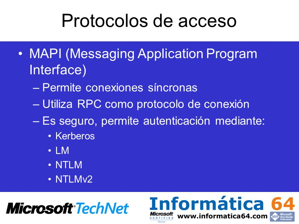 Protocolos de acceso MAPI (Messaging Application Program Interface) –Permite conexiones síncronas –Utiliza RPC como protocolo de conexión –Es seguro,