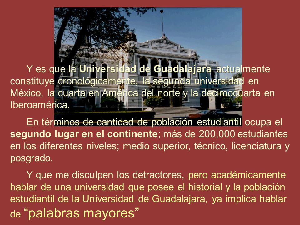 En este contexto integral de funciones sustantivas, la Universidad de Guadalajara, trascendiendo más allá de las ideologías pasó a convertirse en un auténtico centro de pensamiento y producción científica con conciencia social, que la ha venido a convertir, en una opción insoslayable de consulta para los temas que afectan el desarrollo de esta entidad.