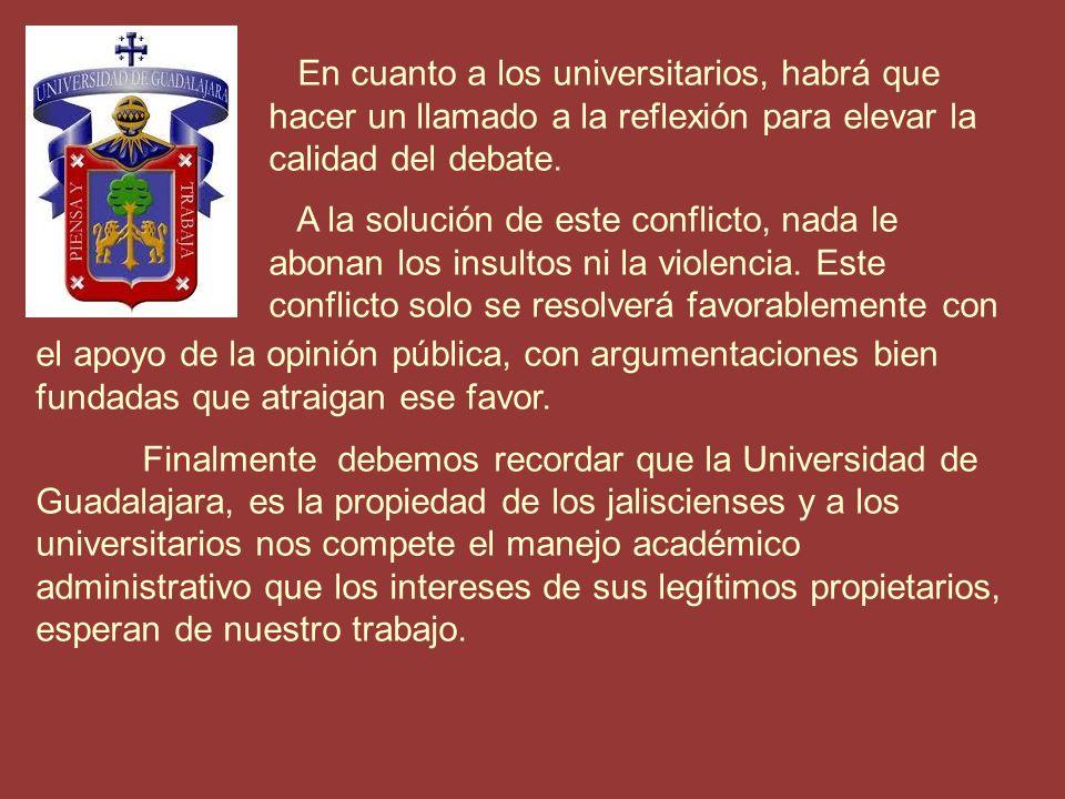 Y como posible epíteto a este molesto conflicto, tal vez sería conveniente hacer un llamado al gobierno del Estado a reflexionar sobre los elevados valores que la Universidad de Guadalajara significa para Jalisco, cuya trascendencia se ubica por encima de las diferencias políticas.