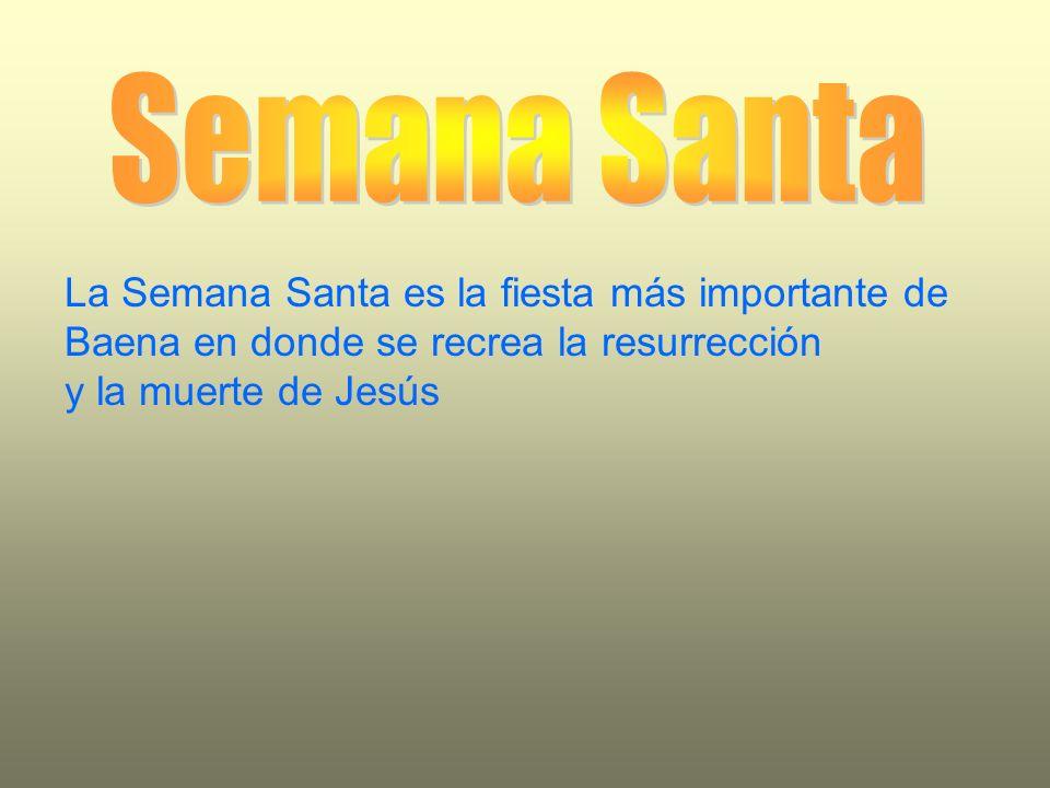 La Semana Santa es la fiesta más importante de Baena en donde se recrea la resurrección y la muerte de Jesús