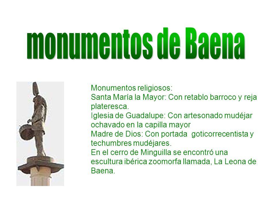 Monumentos religiosos: Santa María la Mayor: Con retablo barroco y reja plateresca. Iglesia de Guadalupe: Con artesonado mudéjar ochavado en la capill
