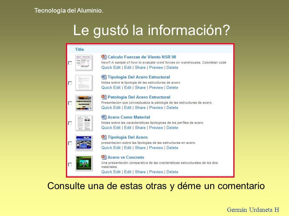 Tecnología del Aluminio. Germán Urdaneta H Le gustó la información? Consulte una de estas otras y déme un comentario