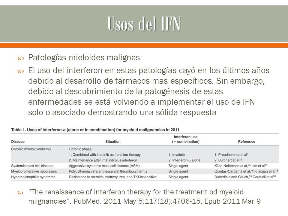 Patologías mieloides malignas El uso del interferon en estas patologías cayó en los últimos años debido al desarrollo de fármacos mas específicos. Sin