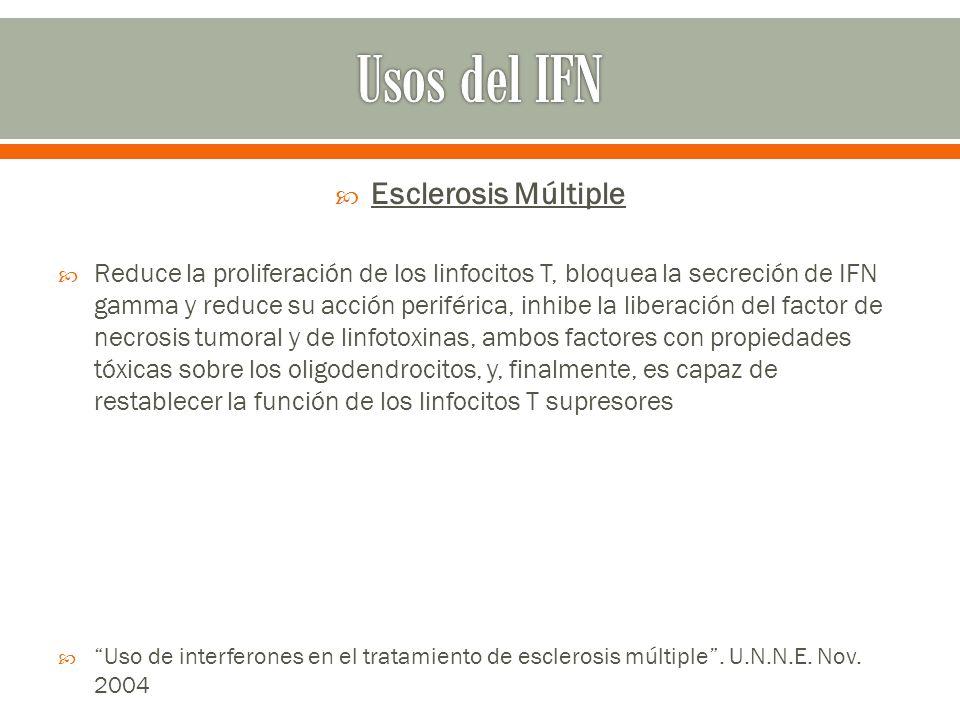 Esclerosis Múltiple Reduce la proliferación de los linfocitos T, bloquea la secreción de IFN gamma y reduce su acción periférica, inhibe la liberación