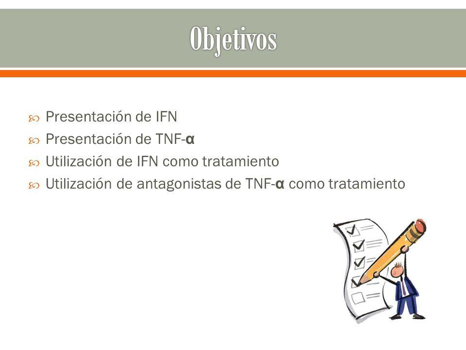 Presentación de IFN Presentación de TNF- α Utilización de IFN como tratamiento Utilización de antagonistas de TNF- α como tratamiento