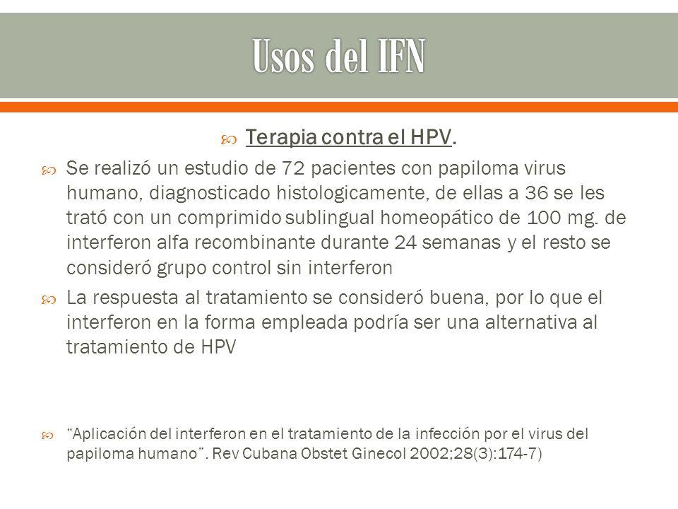 Terapia contra el HPV. Se realizó un estudio de 72 pacientes con papiloma virus humano, diagnosticado histologicamente, de ellas a 36 se les trató con