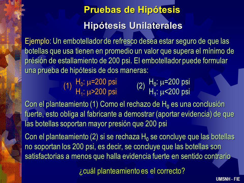 Pruebas de Hipótesis Hipótesis Unilaterales UMSNH - FIE H 0 : =50 cm/seg H 1 : <50 cm/seg En el ejemplo supongamos que si la rapidez media de combusti