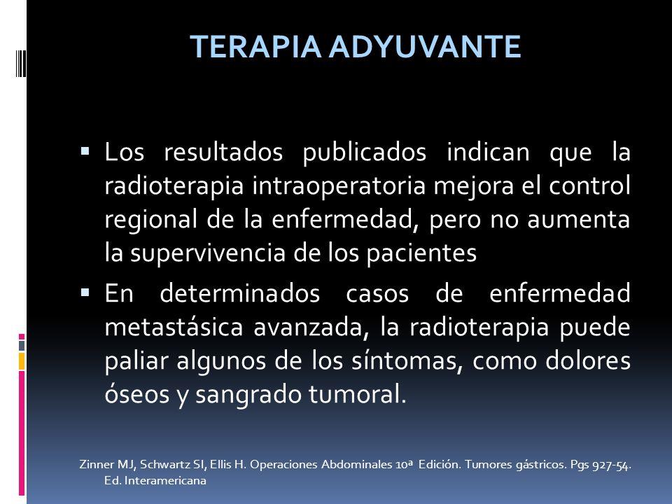 TERAPIA ADYUVANTE Los resultados publicados indican que la radioterapia intraoperatoria mejora el control regional de la enfermedad, pero no aumenta l