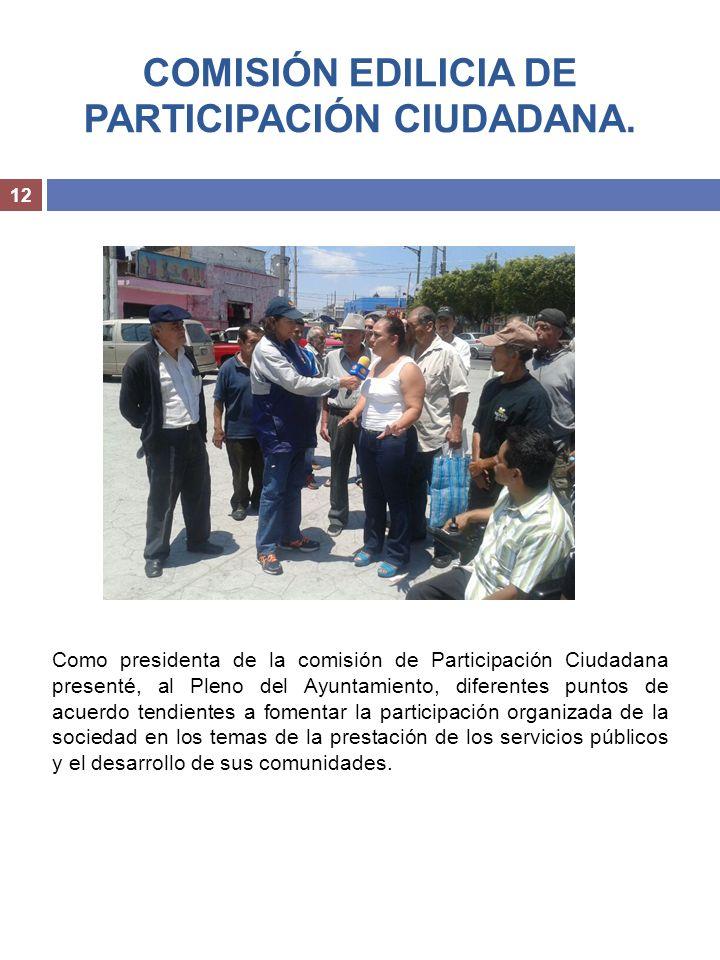 COMISIÓN EDILICIA DE PARTICIPACIÓN CIUDADANA. 12 Como presidenta de la comisión de Participación Ciudadana presenté, al Pleno del Ayuntamiento, difere
