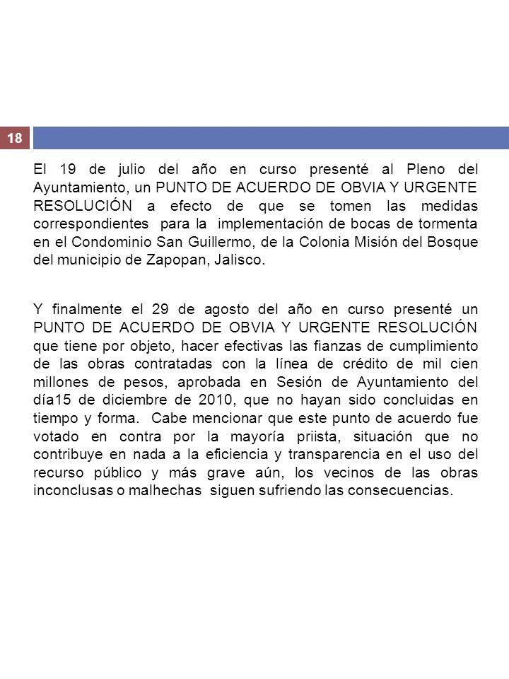 18 El 19 de julio del año en curso presenté al Pleno del Ayuntamiento, un PUNTO DE ACUERDO DE OBVIA Y URGENTE RESOLUCIÓN a efecto de que se tomen las