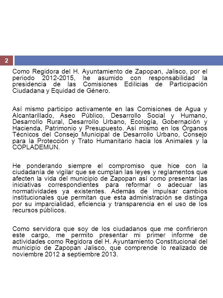 2 Como Regidora del H. Ayuntamiento de Zapopan, Jalisco, por el periodo 2012-2015, he asumido con responsabilidad la presidencia de las Comisiones Edi