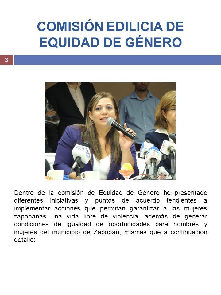 COMISIÓN EDILICIA DE EQUIDAD DE GÉNERO 3 Dentro de la comisión de Equidad de Género he presentado diferentes iniciativas y puntos de acuerdo tendiente