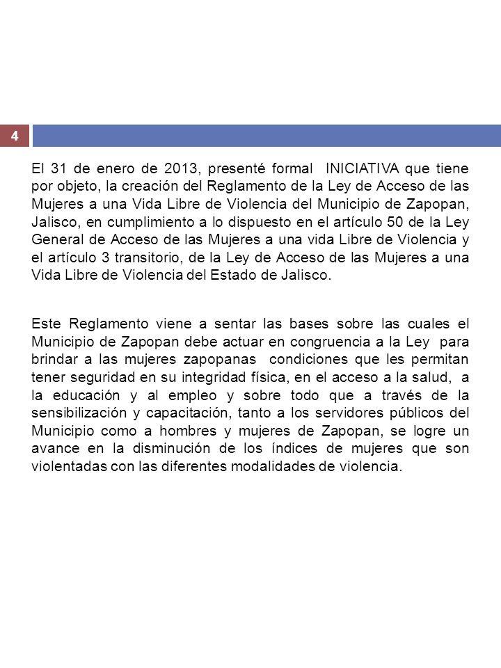 4 El 31 de enero de 2013, presenté formal INICIATIVA que tiene por objeto, la creación del Reglamento de la Ley de Acceso de las Mujeres a una Vida Li