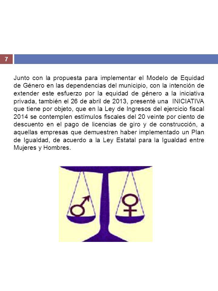 7 Junto con la propuesta para implementar el Modelo de Equidad de Género en las dependencias del municipio, con la intención de extender este esfuerzo