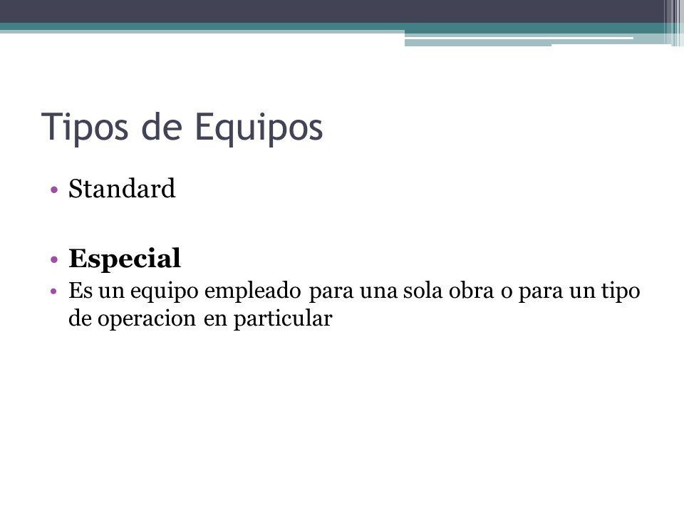 Tipos de Equipos Standard Especial Es un equipo empleado para una sola obra o para un tipo de operacion en particular