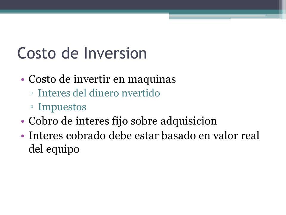 Costo de Inversion Costo de invertir en maquinas Interes del dinero nvertido Impuestos Cobro de interes fijo sobre adquisicion Interes cobrado debe es