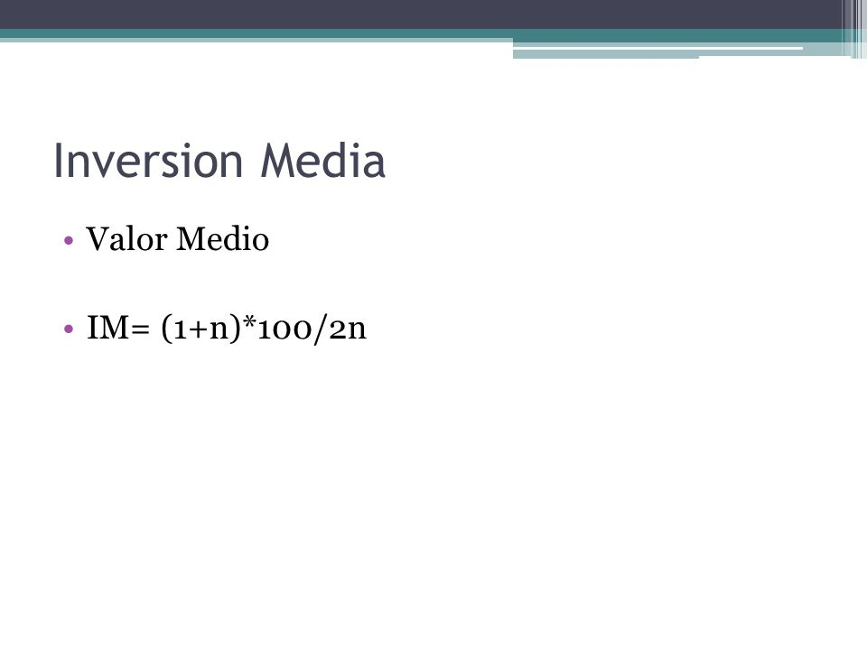Inversion Media Valor Medio IM= (1+n)*100/2n