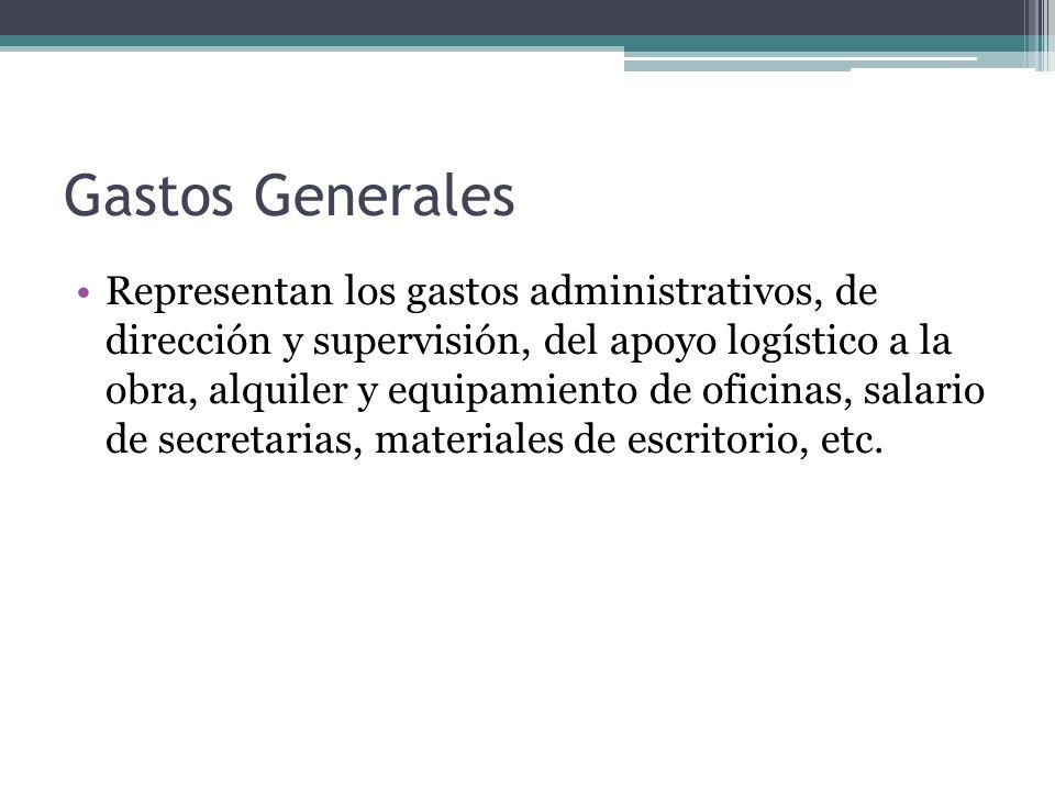 Gastos Generales Representan los gastos administrativos, de dirección y supervisión, del apoyo logístico a la obra, alquiler y equipamiento de oficina