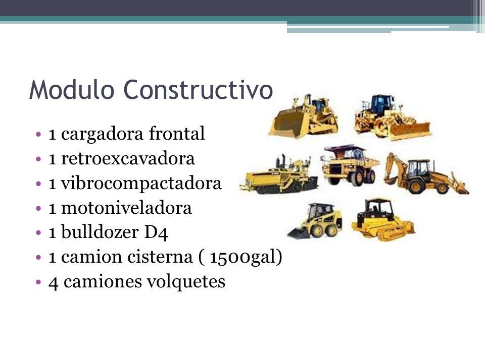 1 cargadora frontal 1 retroexcavadora 1 vibrocompactadora 1 motoniveladora 1 bulldozer D4 1 camion cisterna ( 1500gal) 4 camiones volquetes Modulo Con