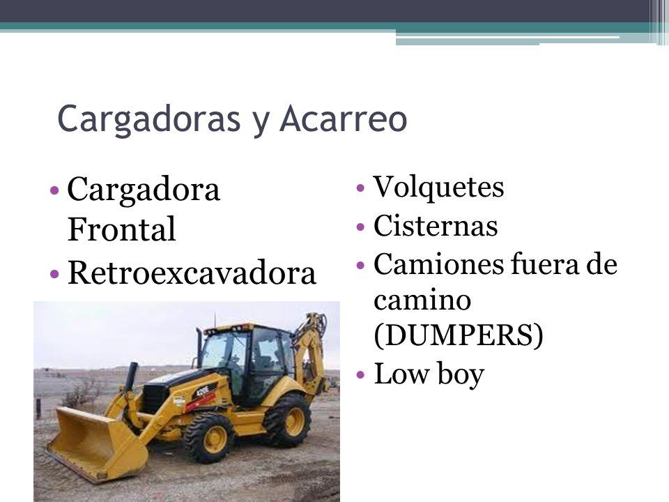 Cargadoras y Acarreo Cargadora Frontal Retroexcavadora Volquetes Cisternas Camiones fuera de camino (DUMPERS) Low boy