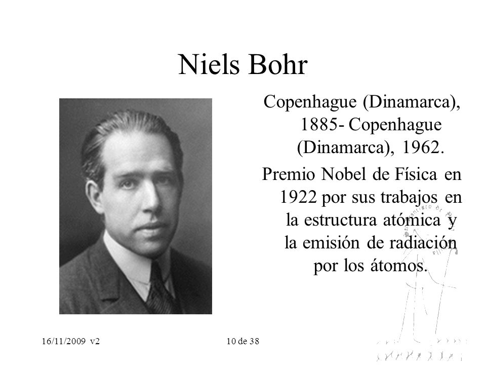 16/11/2009v210 de 38 Niels Bohr Copenhague (Dinamarca), 1885- Copenhague (Dinamarca), 1962. Premio Nobel de Física en 1922 por sus trabajos en la estr