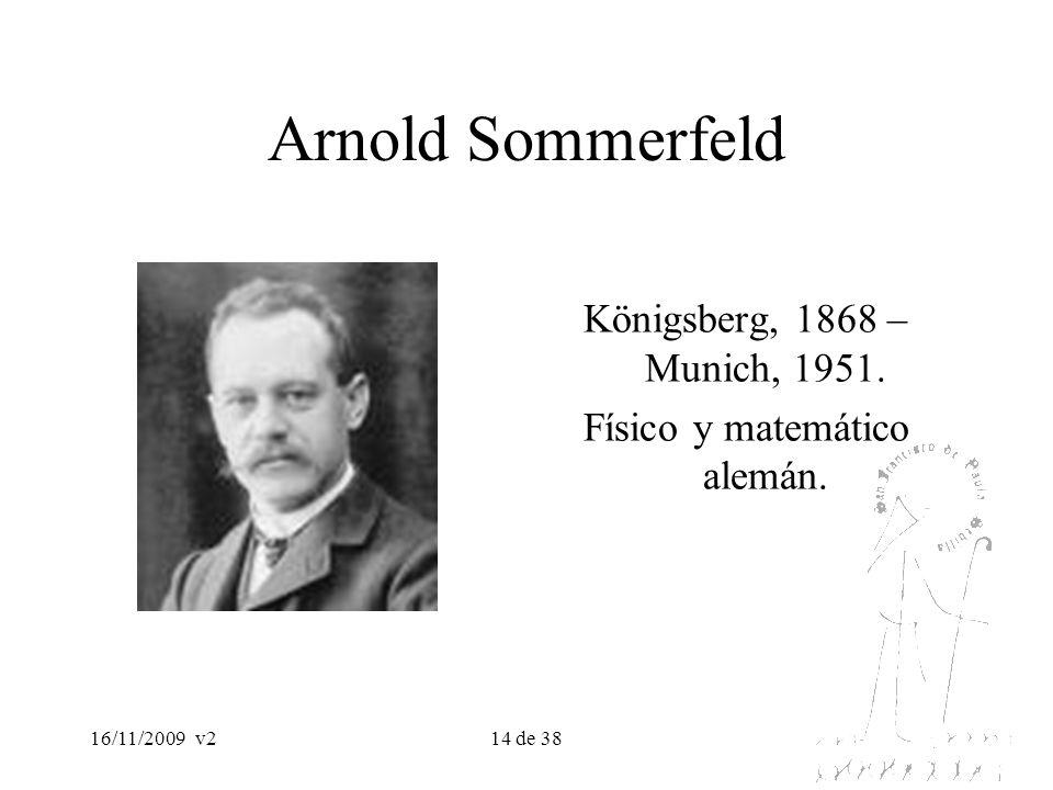 16/11/2009v214 de 38 Arnold Sommerfeld Königsberg, 1868 – Munich, 1951. Físico y matemático alemán.