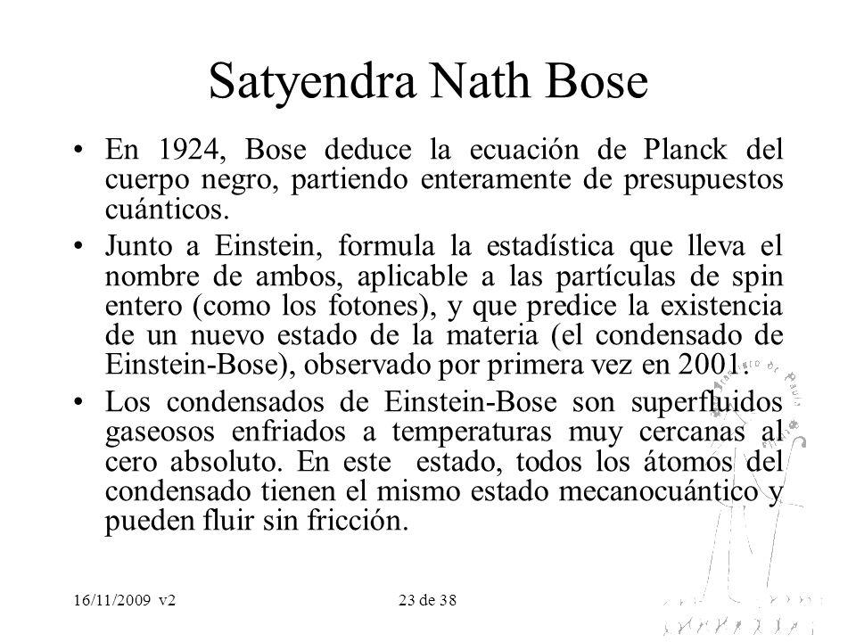 16/11/2009v223 de 38 Satyendra Nath Bose En 1924, Bose deduce la ecuación de Planck del cuerpo negro, partiendo enteramente de presupuestos cuánticos.