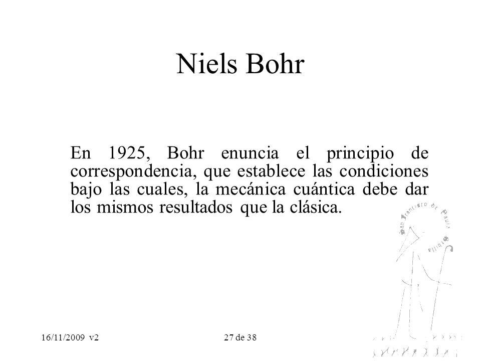 16/11/2009v227 de 38 Niels Bohr En 1925, Bohr enuncia el principio de correspondencia, que establece las condiciones bajo las cuales, la mecánica cuán