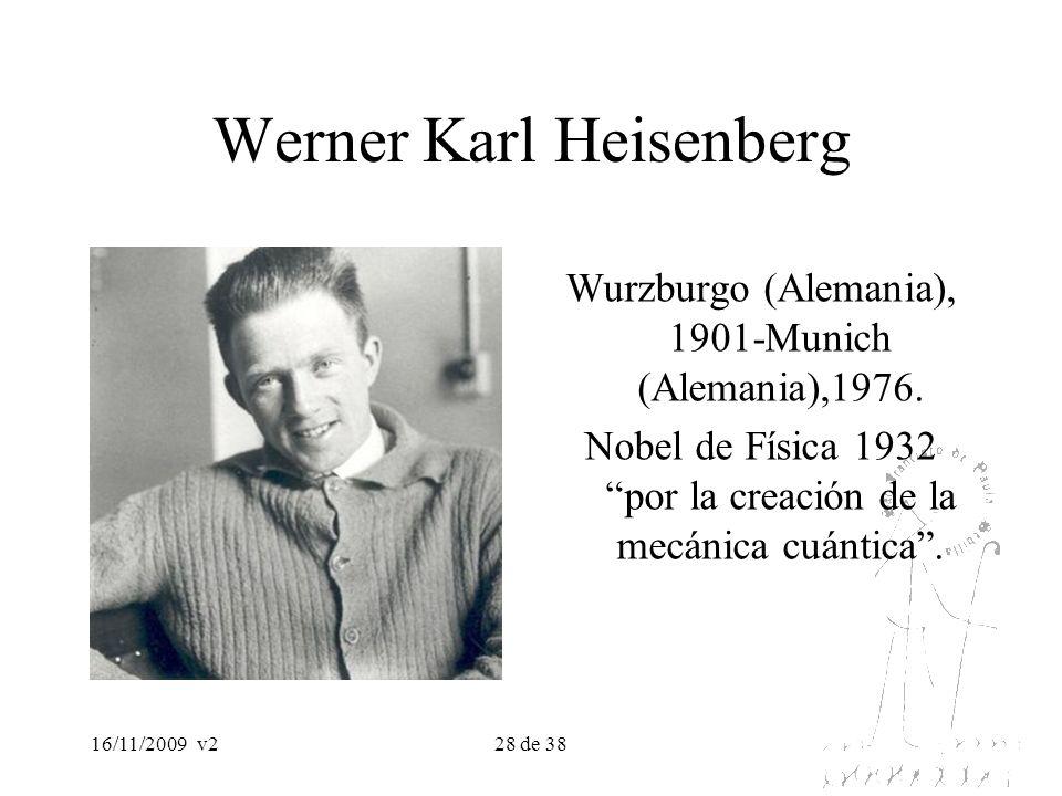 16/11/2009v228 de 38 Werner Karl Heisenberg Wurzburgo (Alemania), 1901-Munich (Alemania),1976. Nobel de Física 1932 por la creación de la mecánica cuá