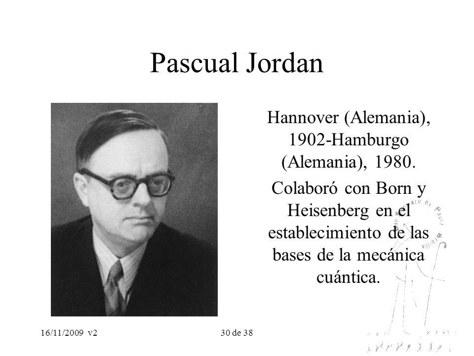 16/11/2009v230 de 38 Pascual Jordan Hannover (Alemania), 1902-Hamburgo (Alemania), 1980. Colaboró con Born y Heisenberg en el establecimiento de las b
