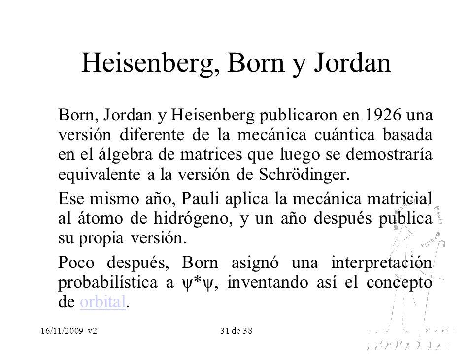 16/11/2009v231 de 38 Heisenberg, Born y Jordan Born, Jordan y Heisenberg publicaron en 1926 una versión diferente de la mecánica cuántica basada en el
