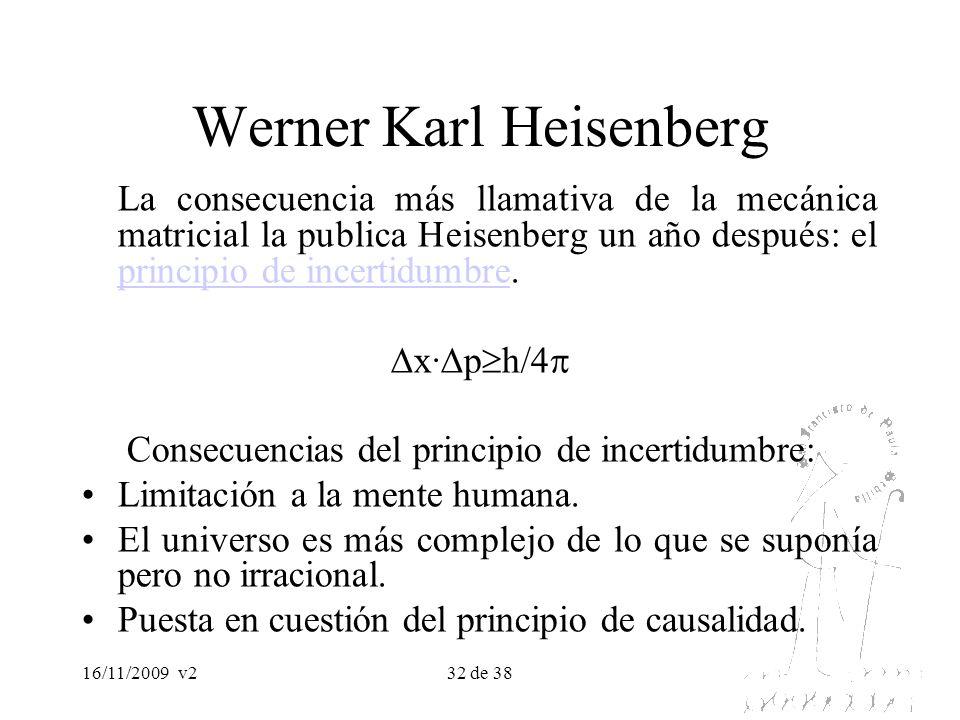 16/11/2009v232 de 38 Werner Karl Heisenberg La consecuencia más llamativa de la mecánica matricial la publica Heisenberg un año después: el principio