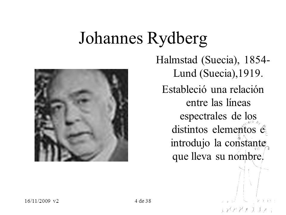 16/11/2009v25 de 38 Johannes Rydberg En 1889, Rydberg modifica la fórmula de Balmer, generalizándola y abriendo el camino para el establecimiento de un modelo atómico matemático.
