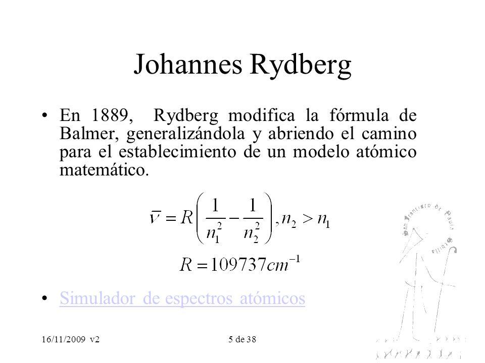 16/11/2009v25 de 38 Johannes Rydberg En 1889, Rydberg modifica la fórmula de Balmer, generalizándola y abriendo el camino para el establecimiento de u