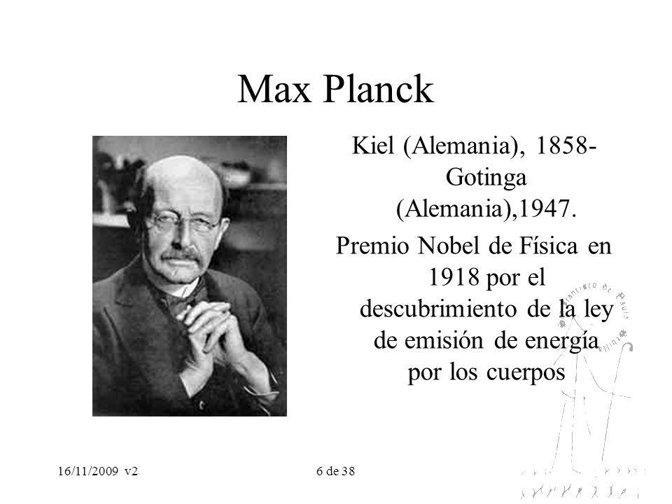 16/11/2009v27 de 38 Max Planck En 1900 obtuvo una expresión que permitía calcular la distribución de energías emitidas por un cuerpo en función de su temperatura (espectro del cuerpo negro), que supone la emisión de pequeños paquetes de energía denominados cuantos.