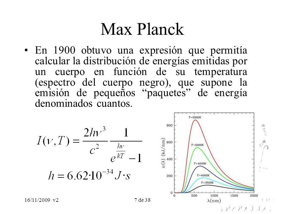 16/11/2009v27 de 38 Max Planck En 1900 obtuvo una expresión que permitía calcular la distribución de energías emitidas por un cuerpo en función de su