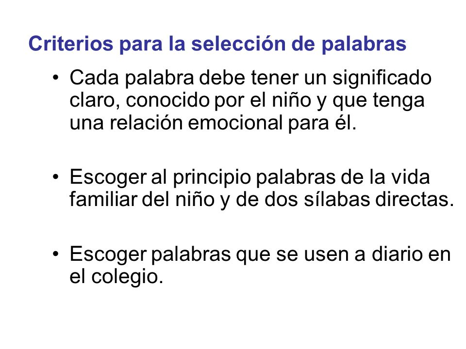 Criterios para la selección de palabras Cada palabra debe tener un significado claro, conocido por el niño y que tenga una relación emocional para él.
