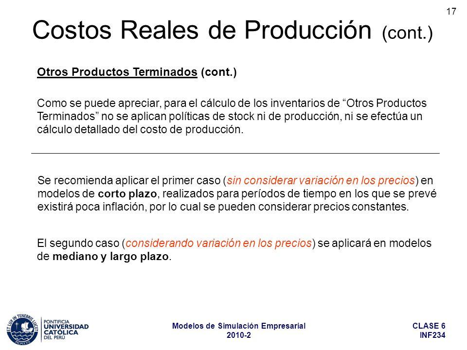CLASE 6 INF234 Modelos de Simulación Empresarial 2010-2 17 Costos Reales de Producción (cont.) Otros Productos Terminados (cont.) Se recomienda aplica